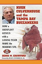 Hugh Culverhouse and the Tampa Bay Buccaneers : How a Skinflint Genius with a Losing Team Made the Modern NFL.