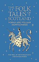 The folk tales of Scotland : the well at the world's end and other stories