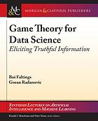 Game theory for data science : eliciting truthful information