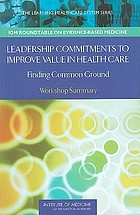 Leadership commitments to improve value in health care : finding common ground : workshop summary