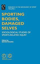 Sporting bodies, damaged selves : sociological studies of sports-related injury