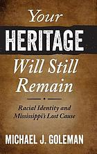 Your heritage will still remain : racial identity and Mississippi's Lost Cause