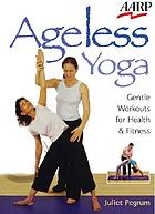 Ageless yoga : gentle workouts for health & fitness