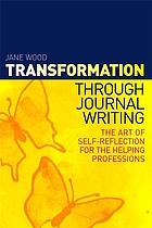 Transformation through journal writing : the art of self-reflection for the helping professions