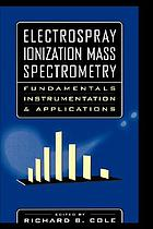 Electrospray ionization mass spectrometry : fundamentals, instrumentation, and applications