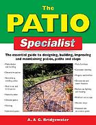 The patio specialist : the essential guide to designing, building, improving, and maintaining patios, paths, and steps