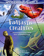Fantastic creatures : investigations into the unexplained