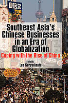 Southeast Asia's Chinese businesses in an era of globalization : coping with the rise of China