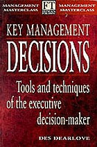 Key management decisions : tools and techniques of the executive decision-maker
