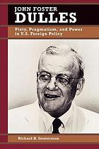 John Foster Dulles : piety, pragmatism, and power in U.S. foreign policy
