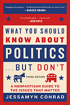 What You Should Know About Politics-- but don't : a nonpartisan guide to the Issues that matter