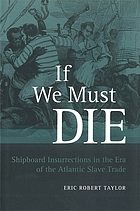 If we must die : shipboard insurrections in the era of the Atlantic slave trade
