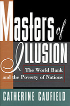 Masters of illusion : the World Bank and the poverty of nations