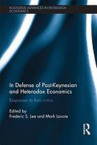 In defense of post-Keynesian and heterodox economics : responses to their critics