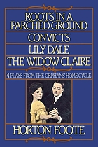 Roots in a parched ground ; Convicts ; Lily Dale ; The Widow Claire : the first four plays of The orphans' home cycle