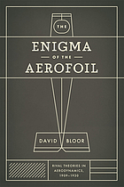 The Enigma of the Aerofoil : Rival Theories in Aerodynamics, 1909-1930.