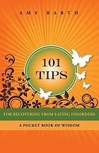 101 tips for recovering from eating disorders : a pocket book of wisdom