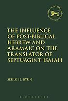 The Influence of Post-Biblical Hebrew and Aramaic on the Translator of Septuagint Isaiah.