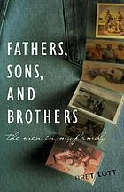 Fathers, sons, and brothers : the men in my family