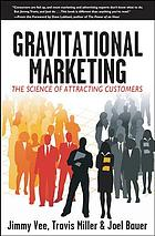 Gravitational marketing : the science of attracting customers
