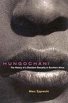 Hungochani : the history of a dissident sexuality in southern Africa