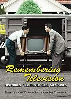 Remembering television : histories, technologies, memories