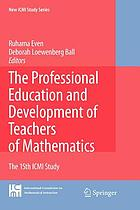 The professional education and development of teachers of mathematics : the 15th ICMI study