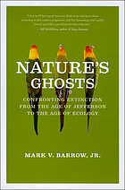 Nature's ghosts : confronting extinction from the age of Jefferson to the age of ecology