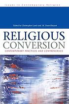 Religious conversion : contemporary practices and controversies
