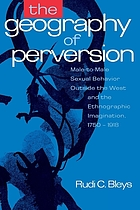 The geography of perversion : male-to-male sexual behaviour outside the West and the ethnographic imagination, 1750-1918