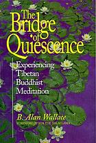 The bridge of quiescence : experiencing Tibetan Buddhist meditation