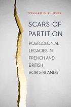 Scars of Partition : Postcolonial Legacies in French and British Borderlands.