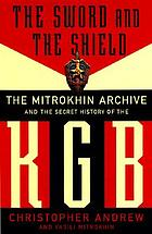 The sword and the shield : the Mitrokhin archive and the secret history of the KGB