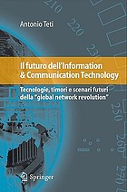 Il futuro dell'information & communication technology : tecnologie, timori e scenari futuri della global network revolution