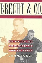 Brecht and company : sex, politics, and the making of the modern drama