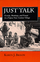 Just talk : gossip, meetings, and power in a Papua New Guinea village
