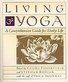 Living yoga : a comprehensive guide for daily life