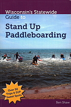 Wisconsin's statewide guide to stand-up paddleboarding