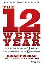 The 12 week year : get more done in 12 weeks than others do in 12 months