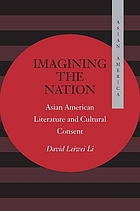 Imagining the nation : Asian American literature and cultural consent