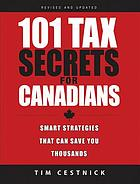 101 tax secrets for Canadians 2010 : smart strategies that can save you thousands