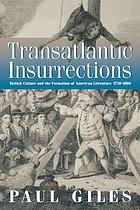 Transatlantic insurrections: British culture and the formation of American literature, 1730−1860