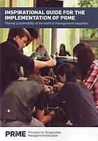 Inspirational Guide for the Implementation of PRME : Placing Sustainability at the Heart of Management Education.