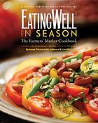 EatingWell in season : the farmers' market cookbook