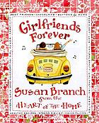 Girlfriends forever : from the heart of the home