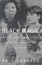 Black magic : White Hollywood and African American culture
