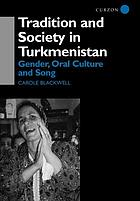 Tradition and society in Turkmenistan : gender, oral culture and song