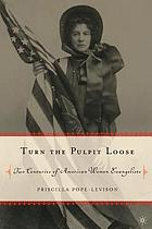 Turn the pulpit loose : two centuries of American women evangelists