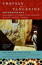 Travels with a tangerine : from Morocco to Turkey in the footsteps of Islam's greatest traveler
