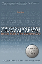 Gruesome playground injuries ; Animals out of paper ; Bengal tiger at the Baghdad Zoo : three plays